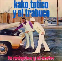 Kako, Totico Y El Trabuco - La Maquina Y El Motor